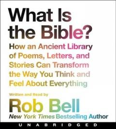 WHAT IS THE BIBLE : HOW AN ANCIENT LIBRARY OF POEMS LETTERS AND STORIES CAN TRANSFORM THE WAY YOU