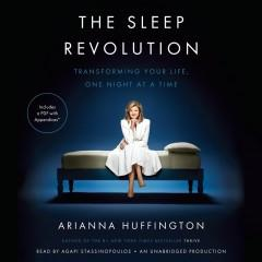 THE SLEEP REVOLUTION : TRANSFORMING YOUR LIFE ONE NIGHT AT A TIME
