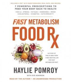 FAST METABOLISM FOOD RX 7 POWERFUL PRESCRIPTIONS TO FEED YOUR BODY BACK TO HEALTH