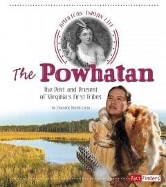 THE POWHATAN : THE PAST AND PRESENT OF VIRGINIA'S FIRST TRIBES