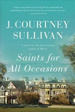 SAINTS FOR ALL OCCASIONS : A NOVEL